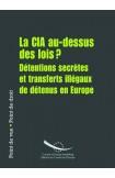 Point de vue - Point de droit : La CIA au-dessus des lois? Détentions secrètes et transferts illégaux de détenus en Europe