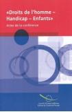 """PDF - Conférence """"Droits de l'homme - Handicap - Enfants : vers des dispositions internationales pour les droits des personnes handicapées - Le cas particulier des enfants handicapés"""" - Actes"""