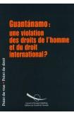 Guantánamo: une violation des droits de l'homme et du droit international?
