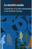 La sécurité sociale - Sa protection sur la scène internationale et son évolution en Europe