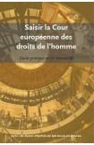Saisir la Cour européenne des droits de l'homme - Guide pratique sur la recevabilité