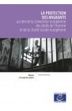 PDF - La protection des migrants au titre de la Convention européenne des droits de l'homme et de la Charte sociale européenne