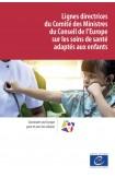 Lignes directrices du Comité des Ministres du Conseil de l'Europe sur les soins de santé adaptés aux enfants